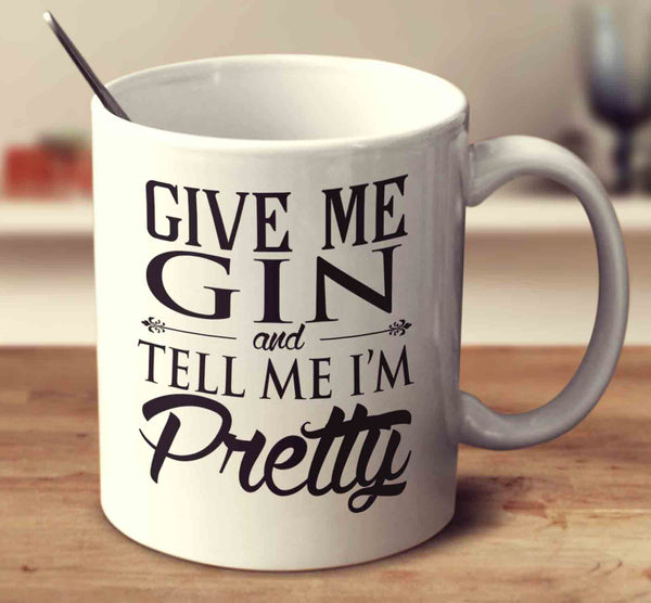 Give Me Gin And Tell Me I'm Pretty