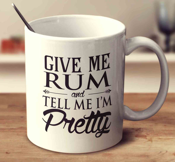 Give Me Rum And Tell Me I'm Pretty