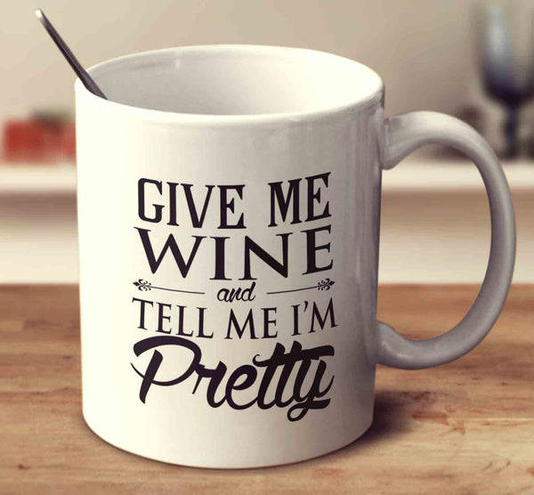 Give Me Wine And Tell Me I'm Pretty