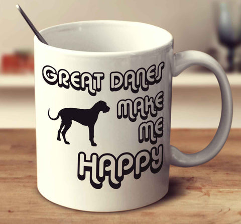 Great Danes Make Me Happy 2