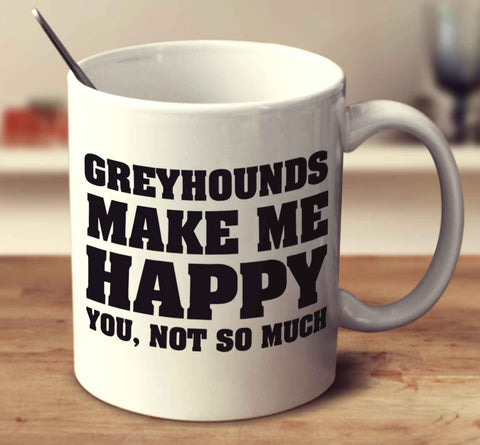 Greyhounds Make Me Happy