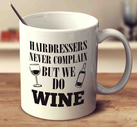Hairdressers Never Complain But We Do Wine