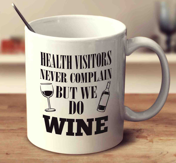 Health Visitors Never Complain But We Do Wine