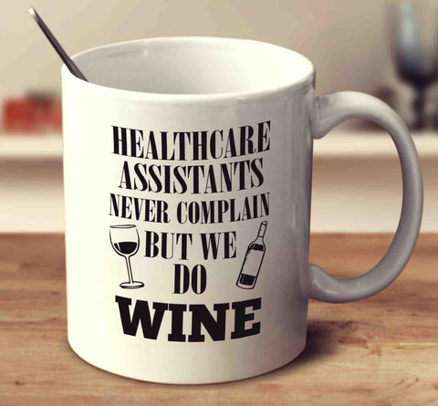 Healthcare Assistants Never Complain But We Do Wine