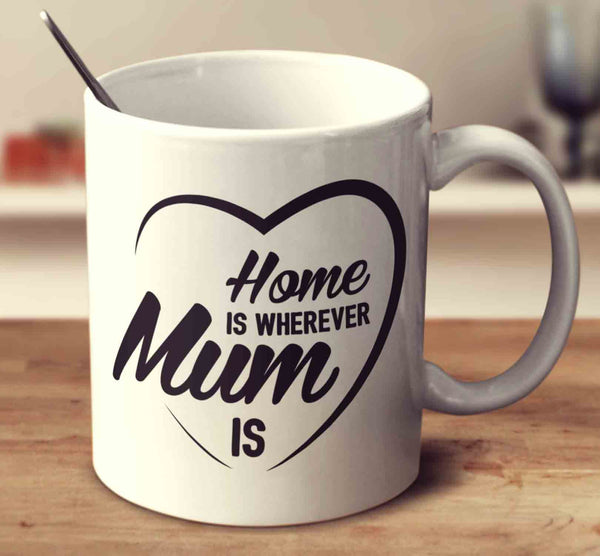 Home Is Wherever Mum is