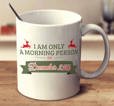 I Am Only A Morning Person On December 25Th