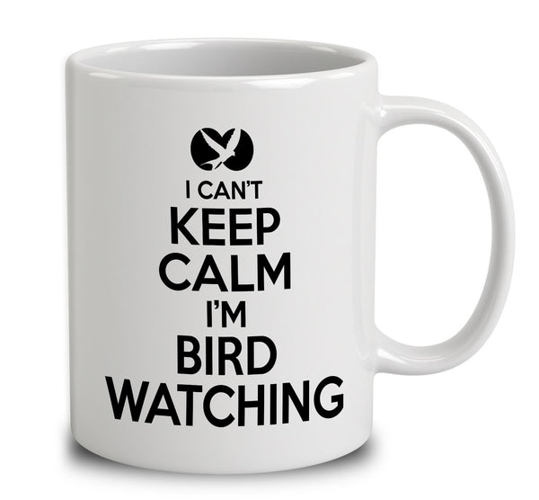 I Can't Keep Calm I'm Bird Watching