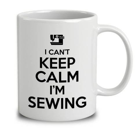 I Can't Keep Calm I'm Sewing