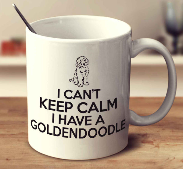 I Can't Keep Calm I Have A Goldendoodle