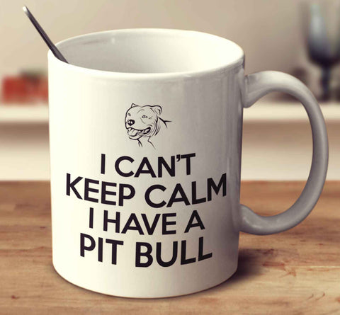 I Can't Keep Calm I Have A Pit Bull