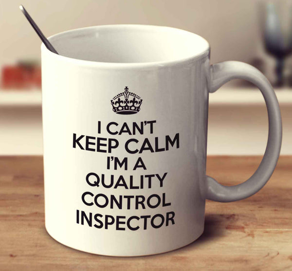 I Can't Keep Calm I'm A Quality Control Inspector