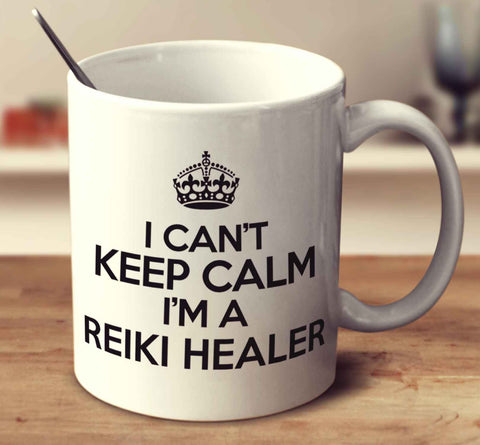 I Can't Keep Calm I'm A Reiki Healer