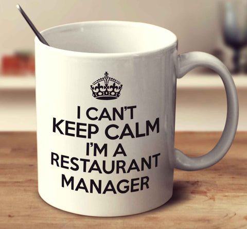 I Can't Keep Calm I'm A Restaurant Manager
