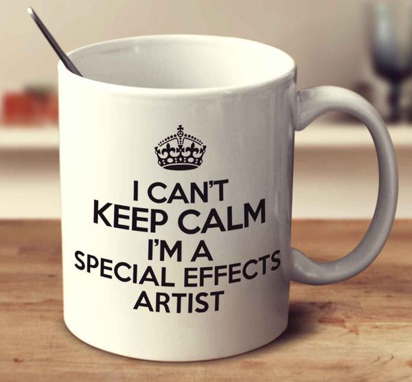 I Can't Keep Calm I'm A Special Effects Artist