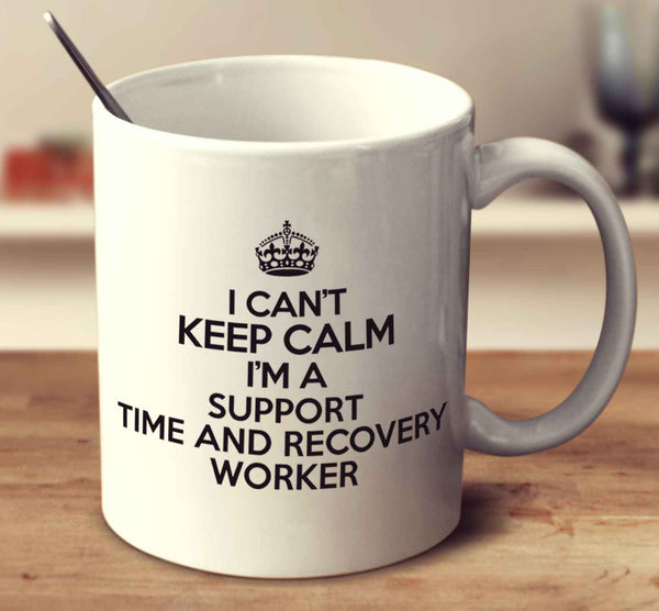 I Can't Keep Calm I'm A Support Time And Recovery Worker