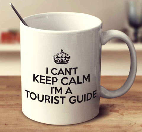 I Can't Keep Calm I'm A Tourist Guide