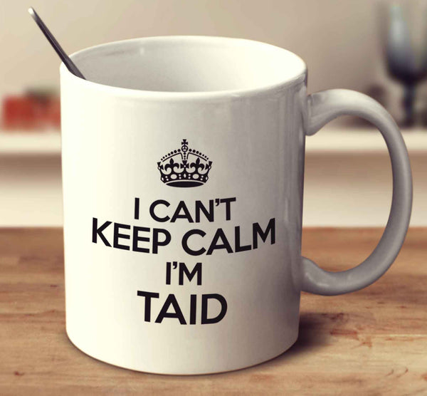 I Can't Keep Calm I'm Taid