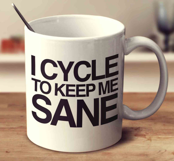 I Cycle To Keep Me Sane