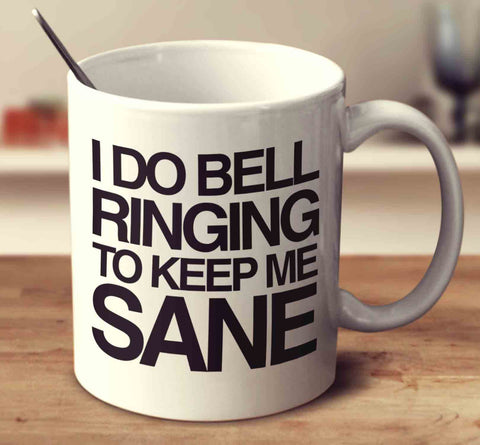 I Do Bell Ringing To Keep Me Sane