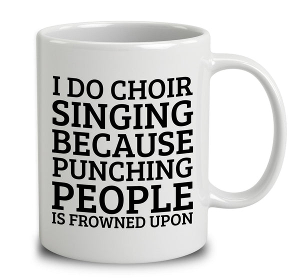 I Do Choir Singing Because Punching People Is Frowned Upon