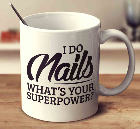I Do Nails What's Your Superpower
