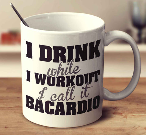 I Drink While I Workout. I Call It Bacardio