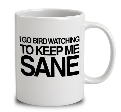 I Go Bird Watching To Keep Me Sane