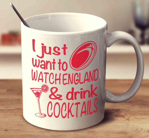 I Just Want To Watch England And Drink Cocktails
