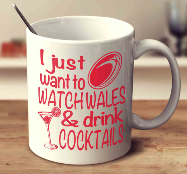 I Just Want To Watch Wales And Drink Cocktails
