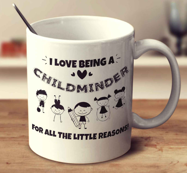 I Love Being A Childminder For All The Little Reasons