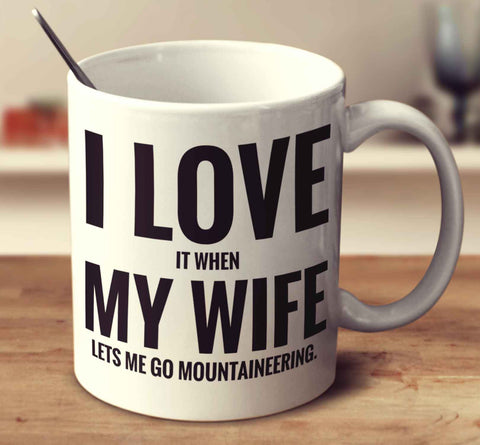 I Love It When My Wife Lets Me Go Mountaineering