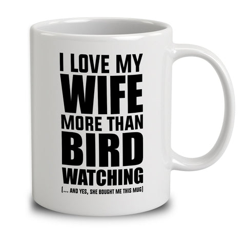 I Love My Wife More Than Bird Watching