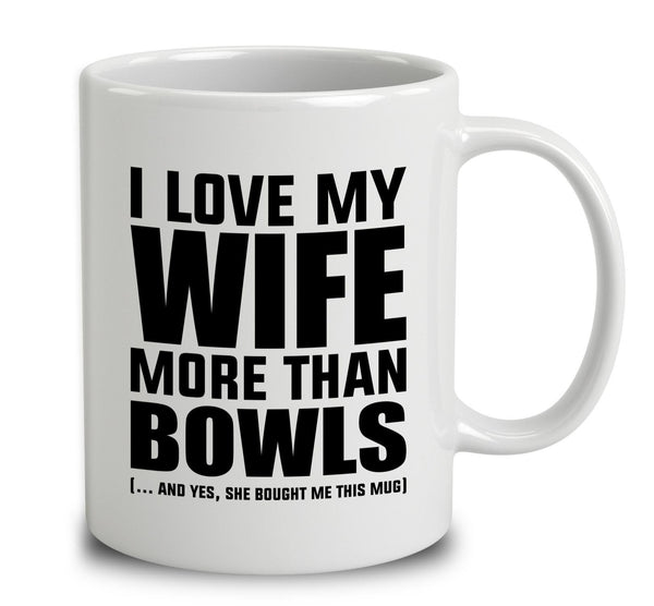 I Love My Wife More Than Bowls