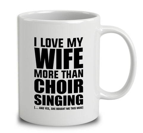 I Love My Wife More Than Choir Singing