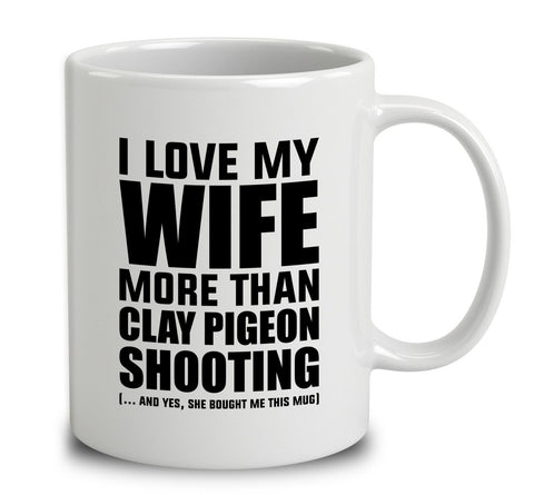 I Love My Wife More Than Clay Pigeon Shooting