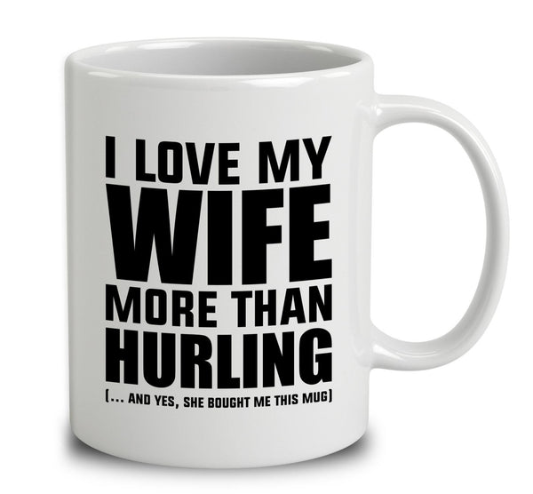 I Love My Wife More Than Hurling