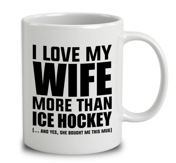 I Love My Wife More Than Ice Hockey