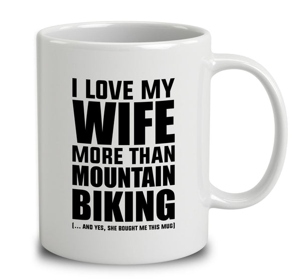 I Love My Wife More Than Mountain Biking