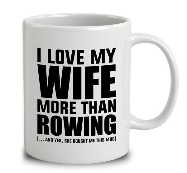 I Love My Wife More Than Rowing