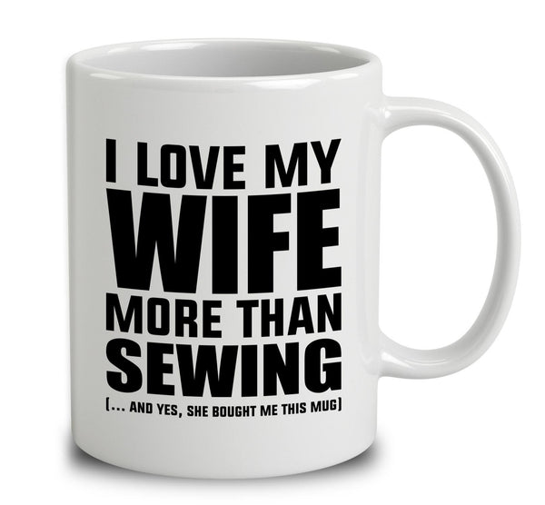 I Love My Wife More Than Sewing