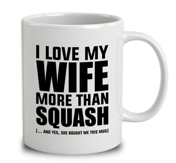 I Love My Wife More Than Squash