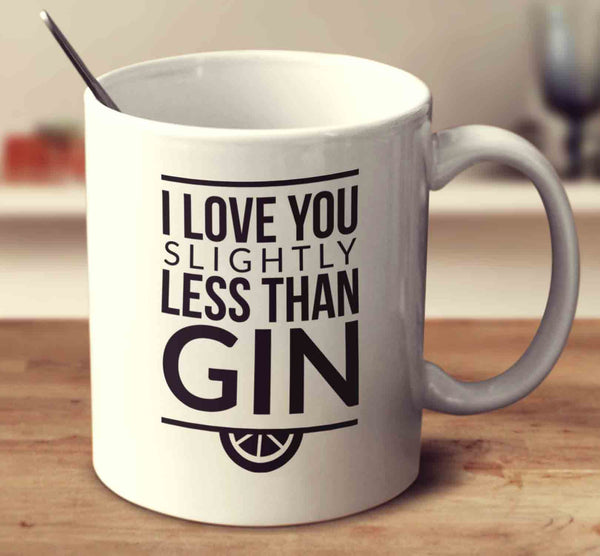 I Love You Slightly Less Than Gin