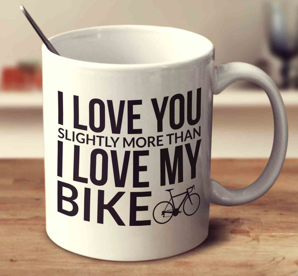 I Love You Slightly More Than My Bike
