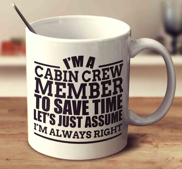 I'm A Cabin Crew Member To Save Time Let's Just Assume I'm Always Right