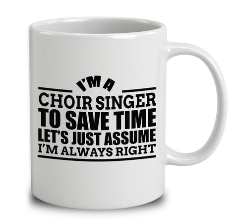 I'm A Choir Singer To Save Time Let's Just Assume I'm Always Right