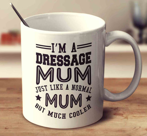 I'm A Dressage Mum, Just Like A Normal Mum But Much Cooler