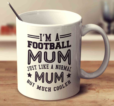 I'm A Football Mum, Just Like A Normal Mum But Much Cooler