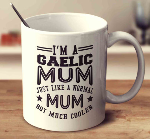 I'm A Gaelic Mum, Just Like A Normal Mum But Much Cooler