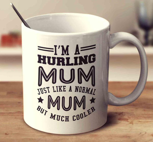 I'm A Hurling Mum, Just Like A Normal Mum But Much Cooler