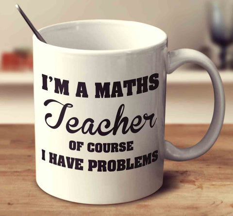 I'm A Maths Teacher
